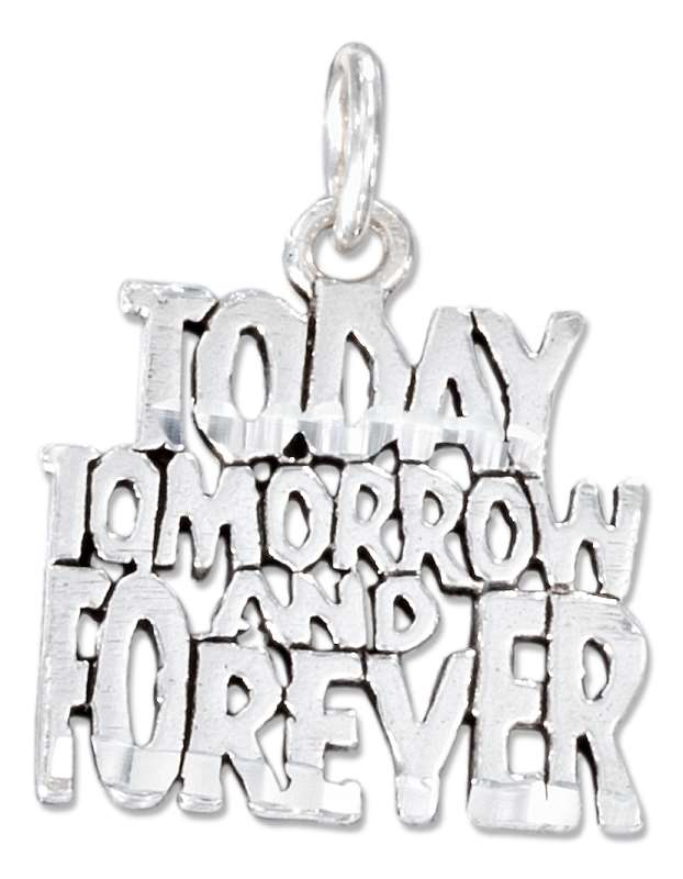 TODAY TOMORROW FOREVER Charm